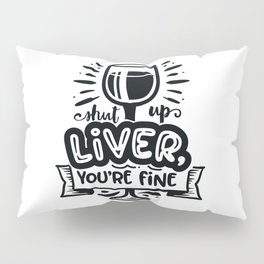 Shut up liver you're fine - Funny hand drawn quotes illustration. Funny humor. Life sayings. Pillow Sham