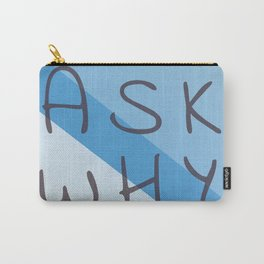 ask why Carry-All Pouch