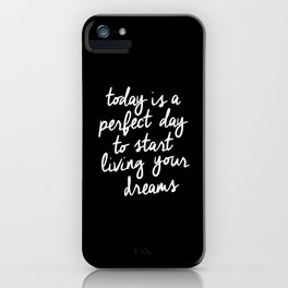 Today is a Perfect Day to Start Living Your Dreams modern minimalist typography home room wall decor iPhone Case