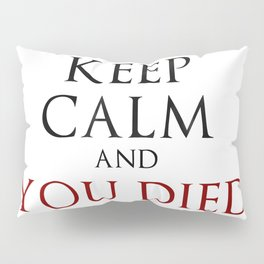 Keep Calm And You Died Pillow Sham