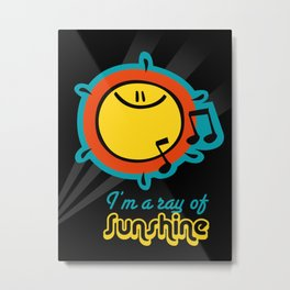 I'm a ray of sunshine Metal Print