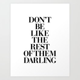 Don't Be Like the Rest of them Darling black-white typography poster black and white wall home decor Art Print