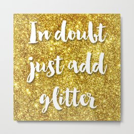 In doubt just add glitter Metal Print