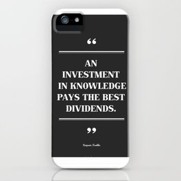 An Investment In Knowledge Pays The Best Dividends. iPhone Case