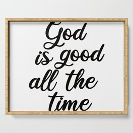 God is good all the time Serving Tray