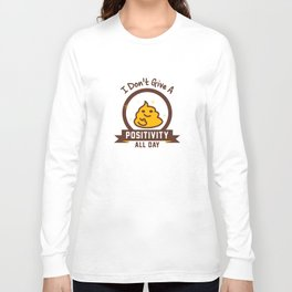 I Don't Give a Shit :) Long Sleeve T-shirt