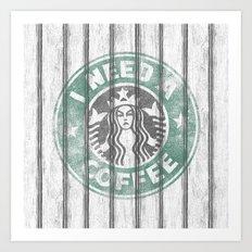 STARBUCKS - I need a coffee! (v2) Art Print