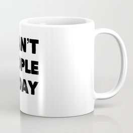 I cant people today Coffee Mug