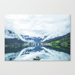 GIVE LIFE A MEANING Canvas Print