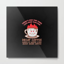Decaf Coffee Decaffeinated Gift Idea for Coffee Lovers Metal Print