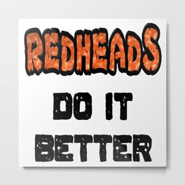 Redheads Do It Better Metal Print