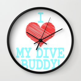 """""""I Love My Dive Buddy"""" tee design for you and your favorite buddy! Makes a perfect and nice gift too Wall Clock"""