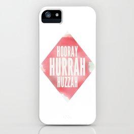 Hooray, Hurrah, Huzzah  iPhone Case