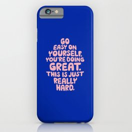 Go Easy On Yourself You're Doing Great This is Just Really Hard iPhone Case