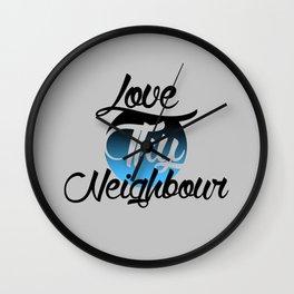 Love Thy Neighbour  Wall Clock