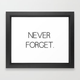 Never Forget Framed Art Print