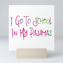 I Go To School In My Pajamas Homeschooling Mini Art Print