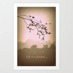 life is a dream Art Print