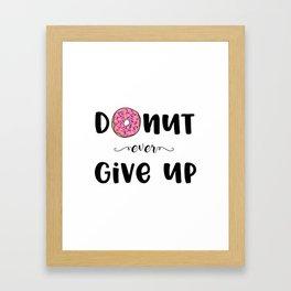 Donut Ever Give Up Framed Art Print