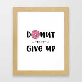Donut Ever Give Up Framed Art Print