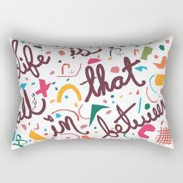 Life is all that Rectangular Pillow