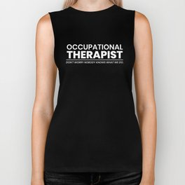 Occupational Therapy Don't Worry Nobody Knows What We Do Biker Tank