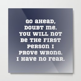 Go Ahead, Doubt Me Metal Print