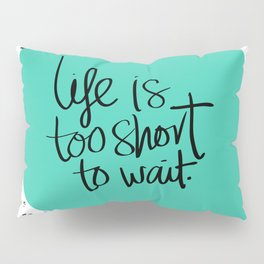 Life is too short to wait blue green Pillow Sham