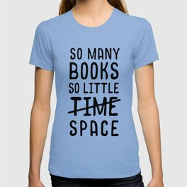So many books, so little time // space T-shirt
