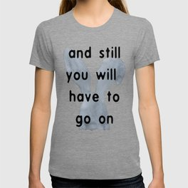 And Still You Will Have To Go On T-shirt
