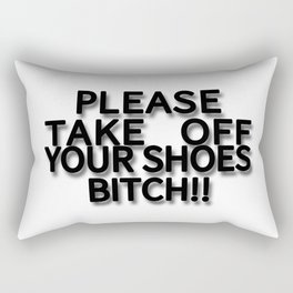 PLEASE TAKE OFF YOUR SHOES BITCH!! Rectangular Pillow