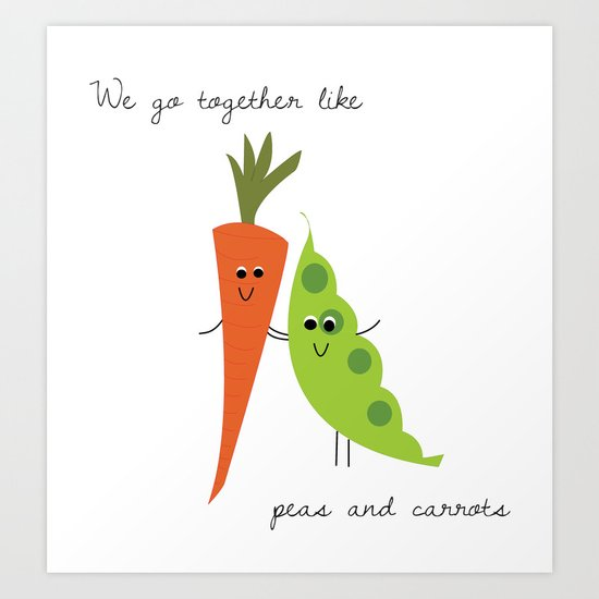 We Go Together Like Peas And Carrots Art Print By The