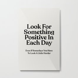 Look For Something Positive In Each Day Metal Print