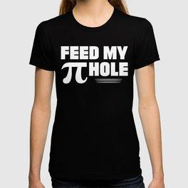 Feed My Pi Hole Funny Math print T-shirt