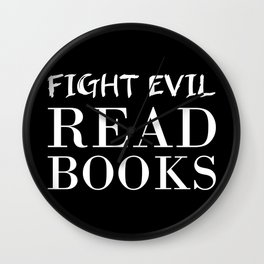 Fight evil. Read books. Wall Clock