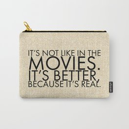 It's not like in the movies. It's better, because it's real. Carry-All Pouch