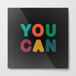 You Can Metal Print