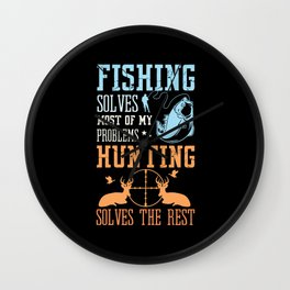Fishing Solves Problems Hunting Solves Wall Clock