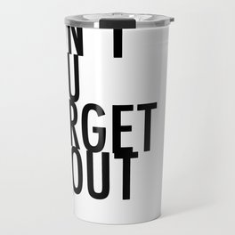 Don't you forget about me Travel Mug