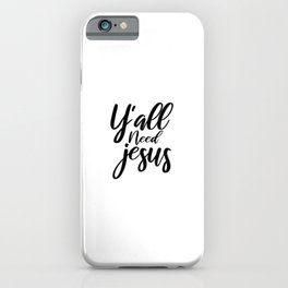 Y'all Need Jesus, religion, Christian, faith iPhone Case