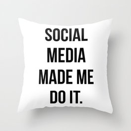 Social Media Made Me Do It Throw Pillow