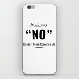 No Doesn't Mean Convince Me iPhone Skin