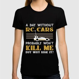 Day Without RC Cars Won't Kill Me But Why Risk It? T-shirt