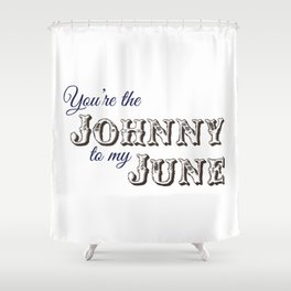 You're the Johnny to my June Shower Curtain
