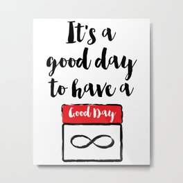 It's a good day to have a good day Quote Metal Print