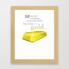 MONEY ISN'T EVERYTHING Framed Art Print