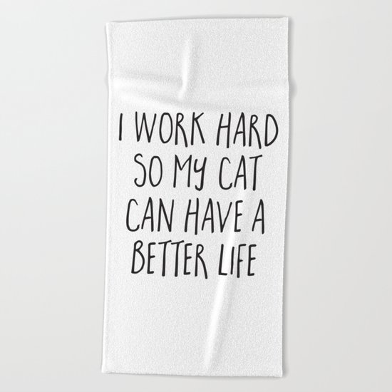 Cat Better Life Funny Quote Beach Towel