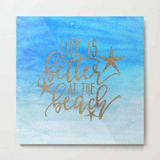 LIFE IS BETTER AT THE BEACH - Summer Ocean Sea Metal Print