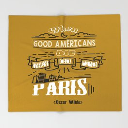 When good Americans die, they go to Paris Oscar Wilde Inspirational Quotes Throw Blanket
