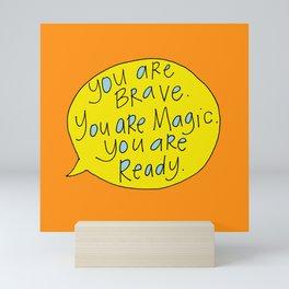 You are Brave. You are Magic. You are Ready. Mini Art Print